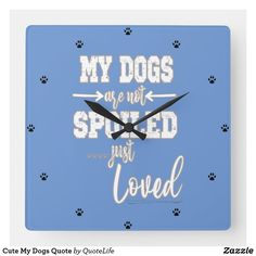 Cute My Dogs Quote Square Wall Clock Dog Quotes, Life Quotes, Business Supplies, Just Love, Feel Good, Art Pieces, Wall Clocks, Dogs, Artwork