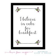 I Believe In Cake For Breakfast - Framed A4 Typography Print - Food Dessert Lover, Kitchen Dining Room