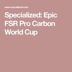 Specialized: Epic FSR Pro Carbon World Cup