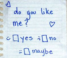 Do You Like Me? LOL oh this brings back memories. We'd get right to the point!