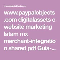 www.paypalobjects.com digitalassets c website marketing latam mx merchant-integration shared pdf Guia-de-WPS.pdf Pdf, Marketing, Website, Walkways