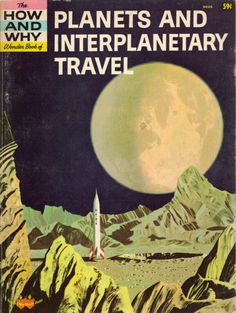 I had this book as a kid. I love the cover art. Yeah, it's not scientifically accurate, but it sure is dramatic and communicates the adventure of space travel from a 1950s perspective.