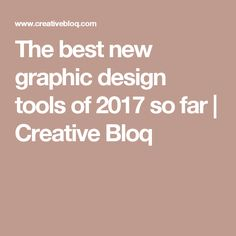 The best new graphic design tools of 2017 so far | Creative Bloq