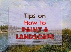 How to Improve Your Landscape Paintings. A list of practical, helpful tips to help you improve your landscape paintings.