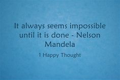 Everything Seems Impossible When You First Try It Happythought Nelsonmandela Mandela Madiba