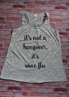 Women's Flowy Racerback Tank its not a hangover, its wine flu  The perfect tank for that girls trip!
