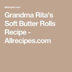 Grandma Rita's Soft Butter Rolls Recipe - Allrecipes.com