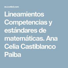 Lineamientos Competencias y estándares de matemáticas.  Ana Celia Castiblanco Paiba