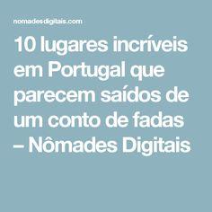 10 lugares incríveis em Portugal que parecem saídos de um conto de fadas – Nômades Digitais