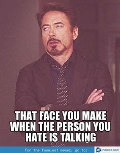That face you make. True story
