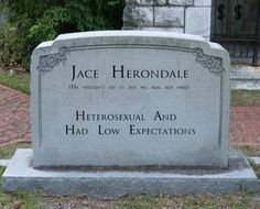 Here lies Jace Herondale, heteroxual and had low expectations.