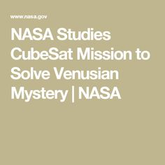 NASA Studies CubeSat Mission to Solve Venusian Mystery | NASA