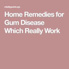 Home Remedies for Gum Disease Which Really Work