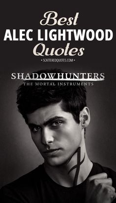 Collection of the best quotes by Alec Lightwood from Shadowhunters: The Mortal Instruments │ #Shadowhunters #TheMortalInstruments