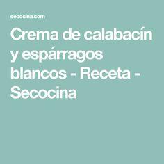 Crema de calabacín y espárragos blancos - Receta - Secocina