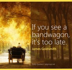 Career Lesson: If you see a bandwagon, it's too late #Leadership #Quote #EarlyAdaptor #Business #Startup #CareerTip