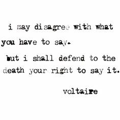 Je suis Charlie! . . . i may disagree with what you have to say. but i shall defend to the death your right to say it. - Voltaire