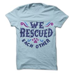 We Rescued Each Other T-Shirts, Hoodies. BUY IT NOW ==► Funny Tee Shirts