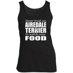 Never Trust An Airedale Terrier To Watch Your Food Scoop Neck Tanks