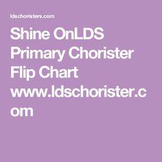 Shine On LDS Primary Chorister Flip Chart www.ldschorister.com Over 300 Free LDS Primary Flip Charts