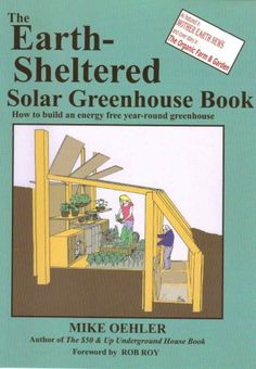 The Earth Sheltered Solar Greenhouse Book - http://www.the-solar-shop.com/the-earth-sheltered-solar-greenhouse-book/