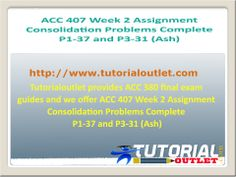 Tutorialoutlet provides ACC 407 final exam guides and we offer ACC 407 Week 2 Assignment Consolidation Problems Complete P1-37 and P3-31 (Ash)