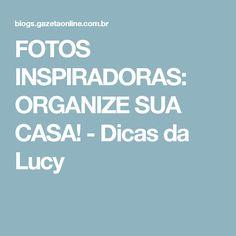 FOTOS INSPIRADORAS: ORGANIZE SUA CASA! - Dicas da Lucy