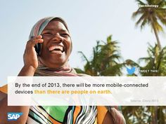 By the end of 2013, there will be more mobile-connected devices than there are people on earth.
