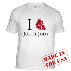 """""""I commend this shirt for two reasons. 1: it uses a realistic likeness of a heart. 2: it expresses esteem for Judge Judy, the only woman I could ever picture myself as."""" - Dwight Schrute"""