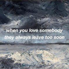Когда ты любишь кого-то они всегда уходят слишком рано