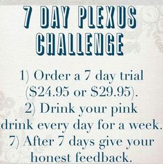 I have a challenge group on facebook if you would like to be part of this 7 day plexus challenge!! email me at betterhealthwellness@outlook.com to be added to my challenge group.. go to my website to order your 7 day trial packs!