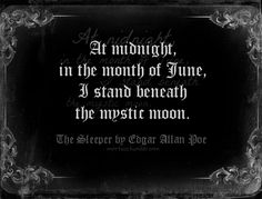 At midnight in the month of June, I stand beneath thy mystic moon. - Edgar Allan Poe, The Sleeper Memo Boards, Dark Quotes, Me Quotes, Gothic Quotes, Edgar Allen Poe Quotes, Edgar Allen Poe Tattoo, Mystic Moon, Edgar Allan, Poetry Quotes