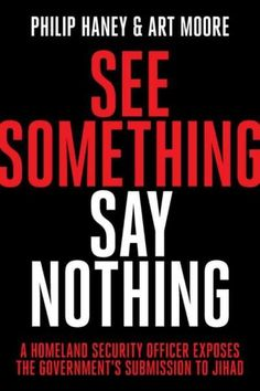 See Something Say Nothing: A Homeland Security Officer Exposes the Government's Submission to Jihad