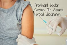 Ivy League educated, prominent medical doctor speaks out strongly against forced vaccination. http://www.thehealthyhomeeconomist.com/prominent-doctor-against-forced-vaccination/