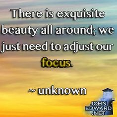 There is exquisite beauty all around, we just need to adjust our focus.