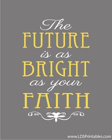 LDS Printables: The Future Is As Bright As Your Faith    www.MormonLink.com  #LDS #Mormon #SpreadtheGospel