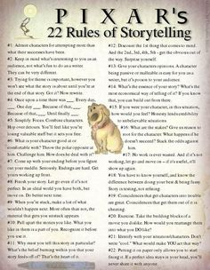 "Pixar's 22 Rules of Storytelling    | Stolen from Beau Chevassus:  ""Some brilliant ideas that I just stumbled across, so I compiled them into a graphic."":"
