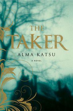 You've GOTTA read this!: The Taker - Alma Katsu