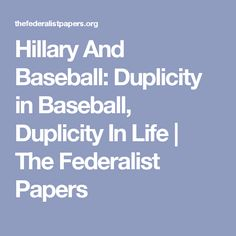 Hillary And Baseball: Duplicity in Baseball, Duplicity In Life | The Federalist Papers