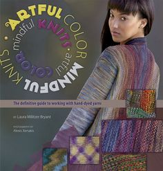 The Artful Color Mindful Knits by Laura Militzer Bryant