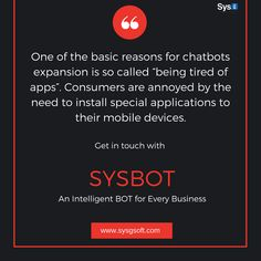 "One of the basic reasons of chatbots expansion is so called ""being tired of apps"". Consumers are annoyed by the need to install special applications to their mobile devices. Get in touch with SYSBOT, An intelligent BOT for every business."