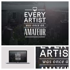 Every artist was once an amateur // quote