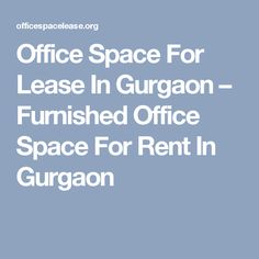 Office Space For Lease In Gurgaon – Furnished Office Space For Rent In Gurgaon
