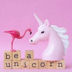 Be a unicorn...