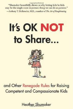 It's OK Not to Share and Other Renegade Rules for Raising Competent and Compassionate Kids:Amazon:Books