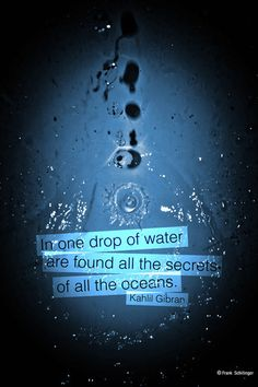 And as we are but a drop of water within our Blessed Universe, each of us so unique and yet a sum of the Whole ♥