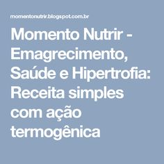Momento Nutrir - Emagrecimento, Saúde e Hipertrofia: Receita simples com ação termogênica