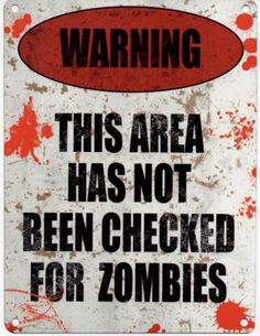 WARNING THIS AREA HAS NOT BEEN CHECKED FOR ZOMBIES Metal Enamel Advertising Wall Sign 200mm x 150mm Original Metal Sign Co http://www.amazon.co.uk/dp/B00I0WBR98/ref=cm_sw_r_pi_dp_yn3Jtb0TXZ3R7FVT