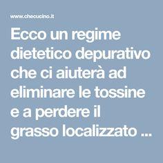 Ecco un regime dietetico depurativo che ci aiuterà ad eliminare le tossine e a perdere il grasso localizzato su pancia, fianchi e glutei.