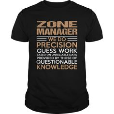 Zone Manager We Do Precision Guess Work Knowledge T- Shirt  Hoodie Zone Manager